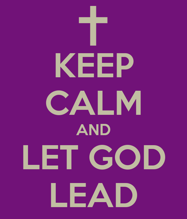 KEEP CALM AND LET GOD LEAD