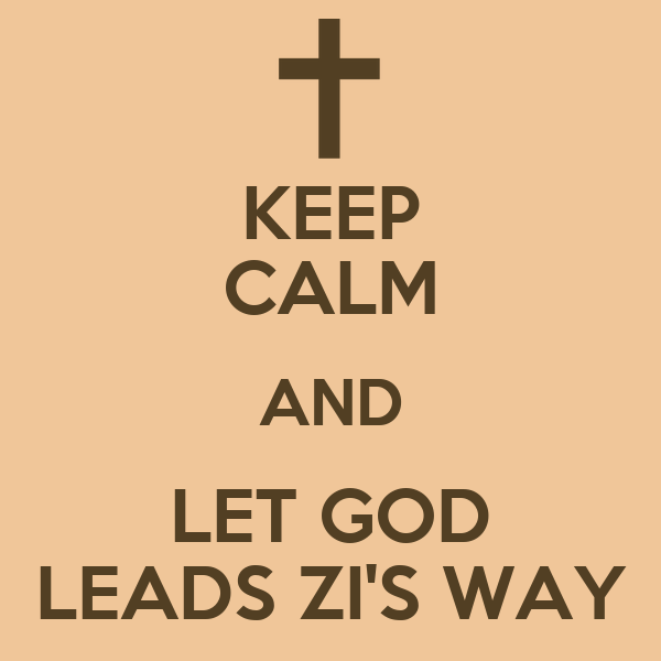 KEEP CALM AND LET GOD LEADS ZI'S WAY