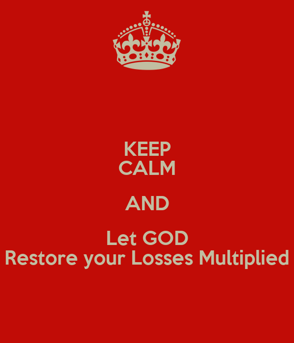 KEEP CALM AND Let GOD Restore your Losses Multiplied