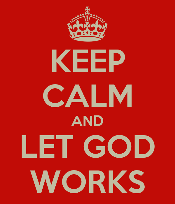 KEEP CALM AND LET GOD WORKS
