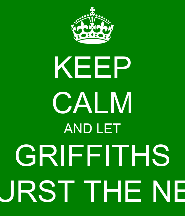 KEEP CALM AND LET GRIFFITHS BURST THE NET
