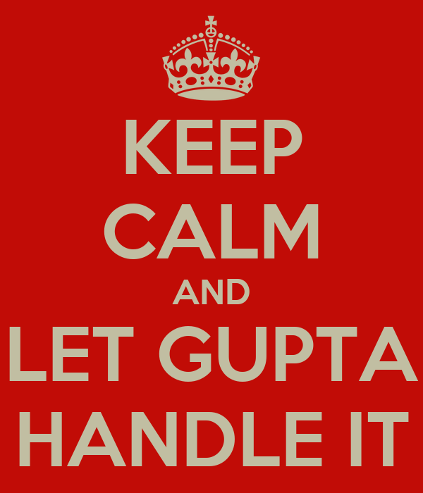 KEEP CALM AND LET GUPTA HANDLE IT