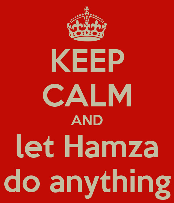 KEEP CALM AND let Hamza do anything