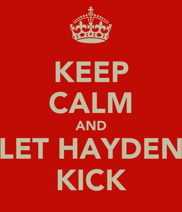 KEEP CALM AND LET HAYDEN KICK