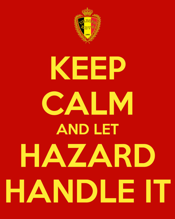 KEEP CALM AND LET HAZARD HANDLE IT