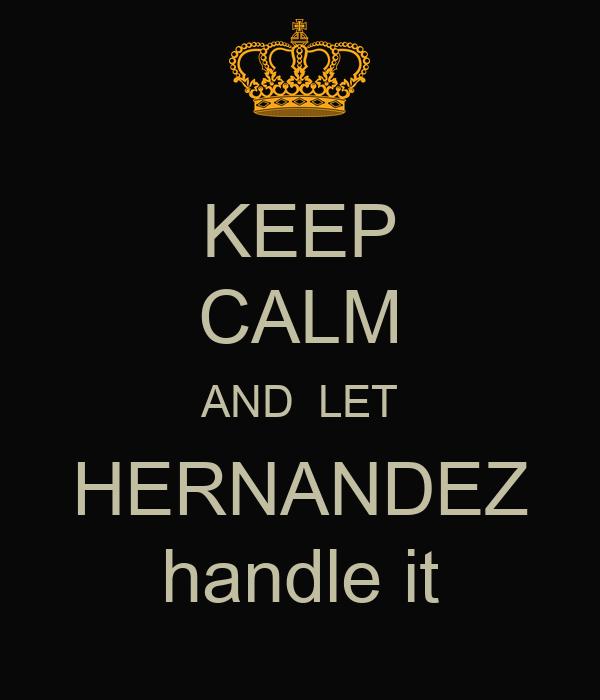 Keep calm and let hernandez handle it poster victor hernandez keep