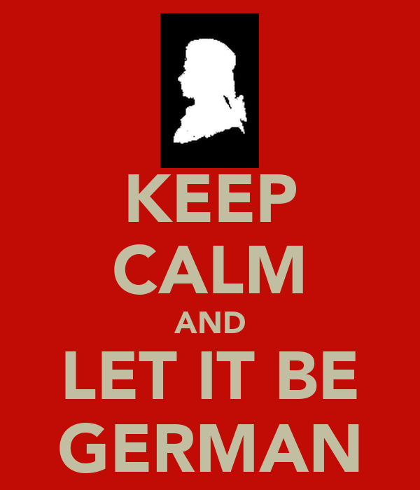 KEEP CALM AND LET IT BE GERMAN