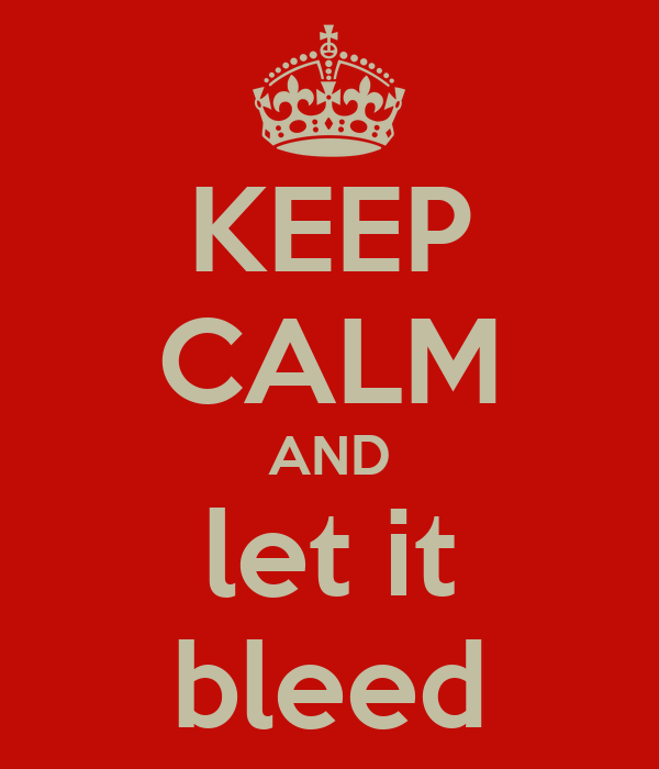 KEEP CALM AND let it bleed
