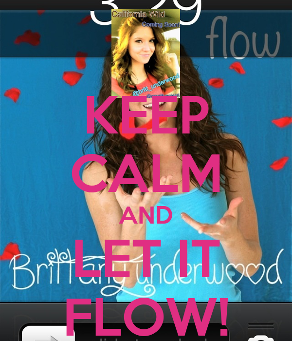 KEEP CALM AND LET IT FLOW!