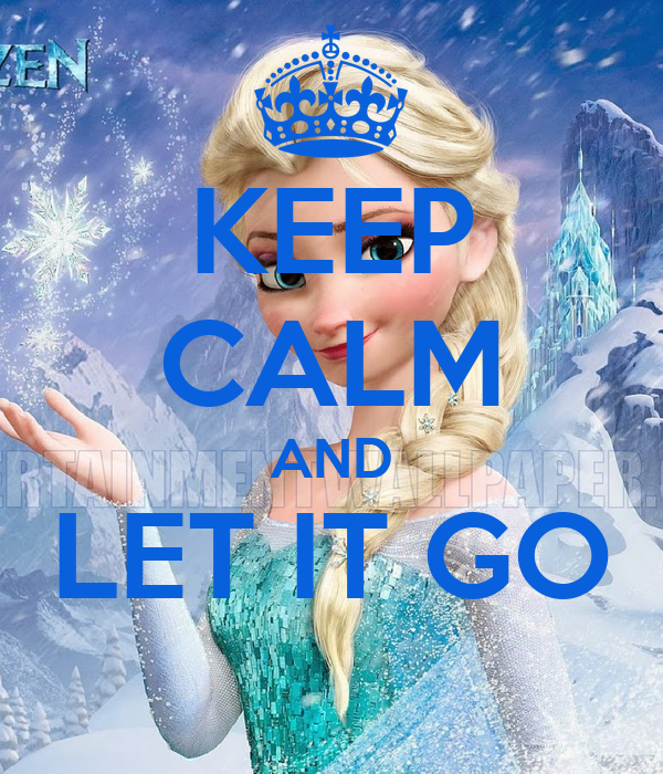 keep calm and let it go poster roshain keep calmomatic