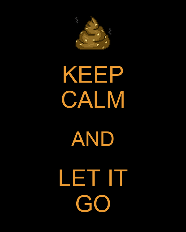 keep calm and let it go poster poop keep calmomatic