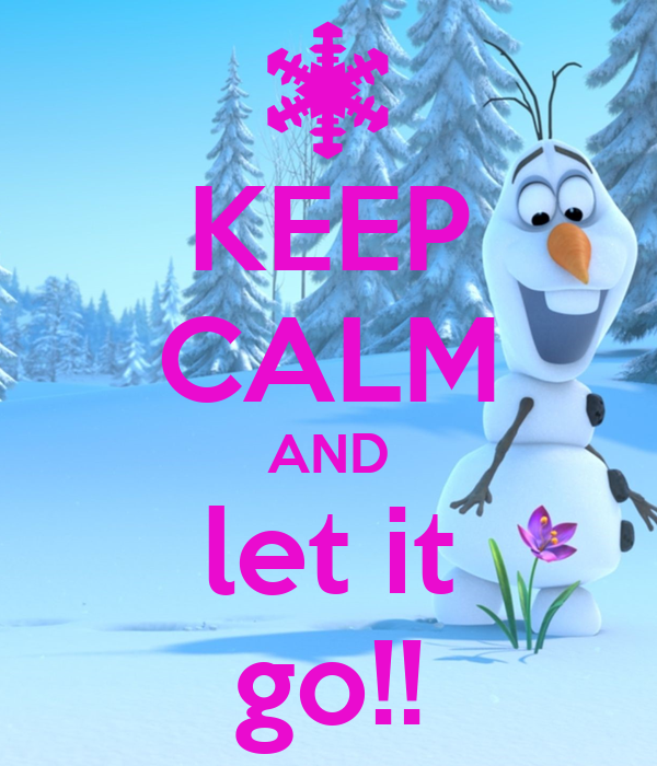 KEEP CALM AND let it go!!