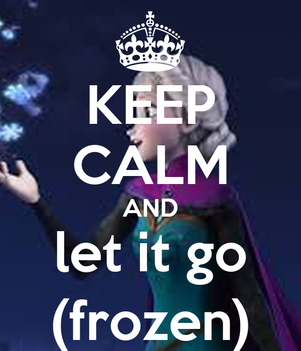 KEEP CALM AND let it go (frozen)