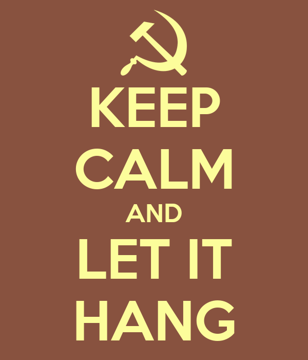 KEEP CALM AND LET IT HANG