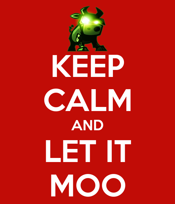 KEEP CALM AND LET IT MOO