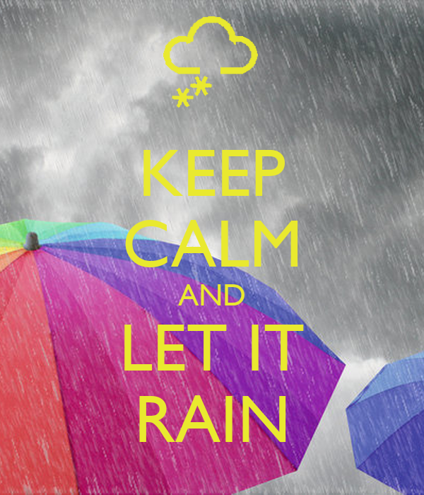 KEEP CALM AND LET IT RAIN
