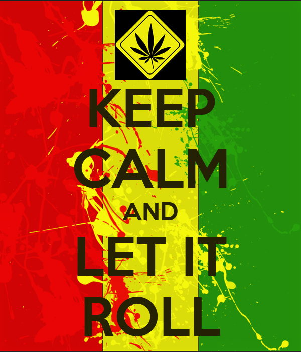 KEEP CALM AND LET IT ROLL