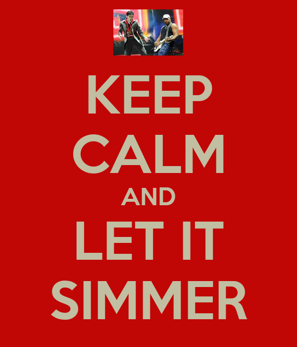 KEEP CALM AND LET IT SIMMER