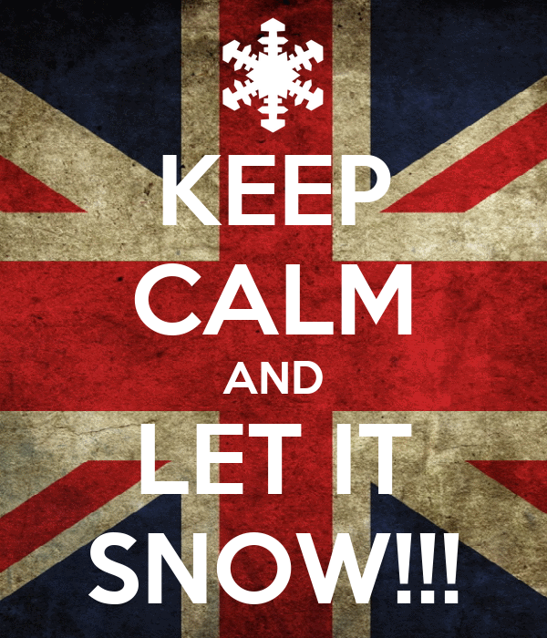 KEEP CALM AND LET IT SNOW!!!