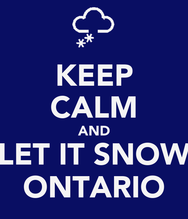 KEEP CALM AND LET IT SNOW ONTARIO