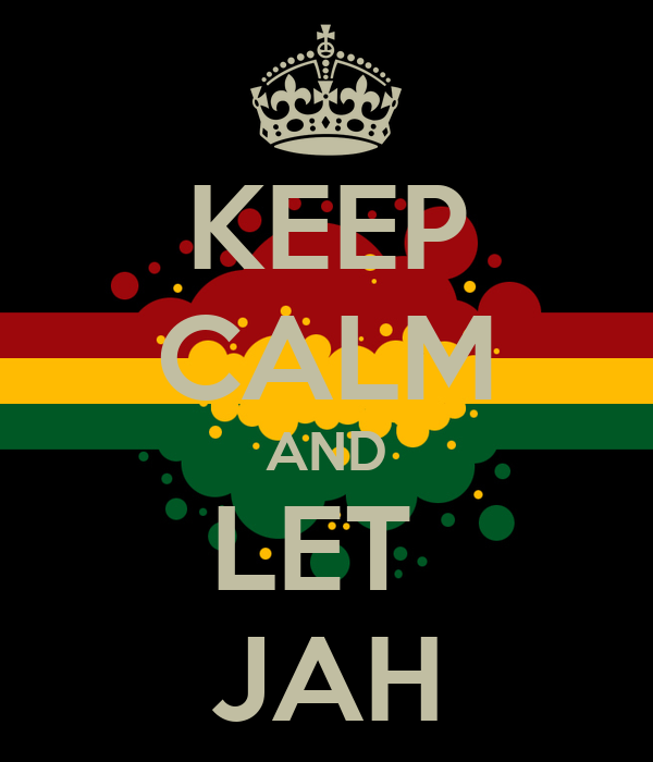 KEEP CALM AND LET  JAH