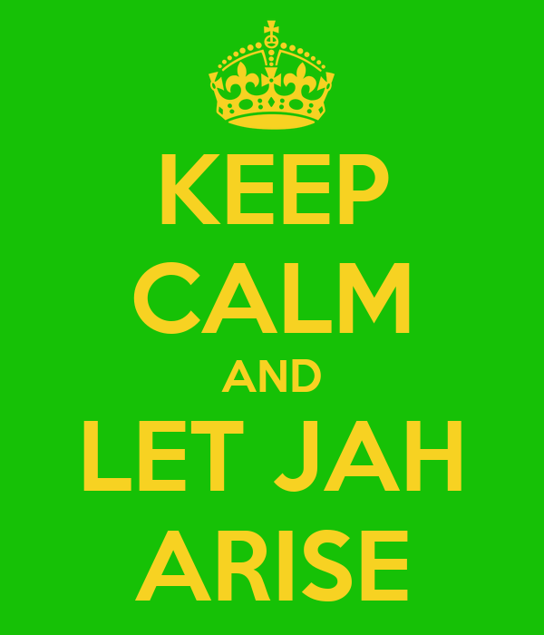KEEP CALM AND LET JAH ARISE