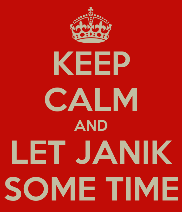 KEEP CALM AND LET JANIK SOME TIME