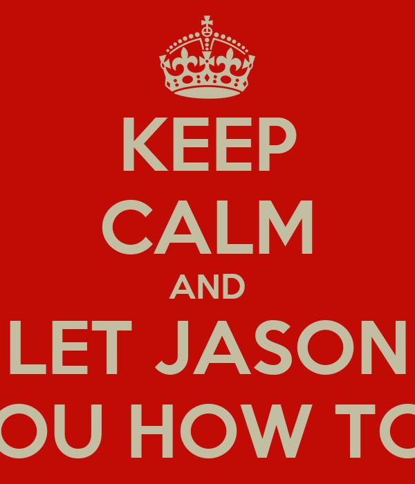 KEEP CALM AND LET JASON TEACH YOU HOW TO DOUGIE