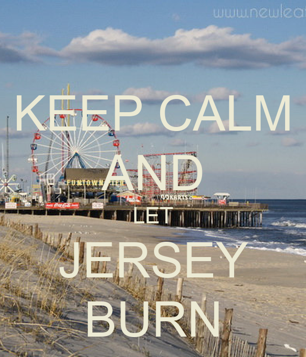 KEEP CALM AND LET JERSEY BURN