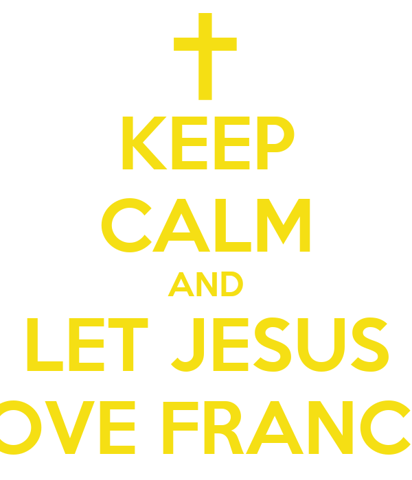 KEEP CALM AND LET JESUS LOVE FRANCO