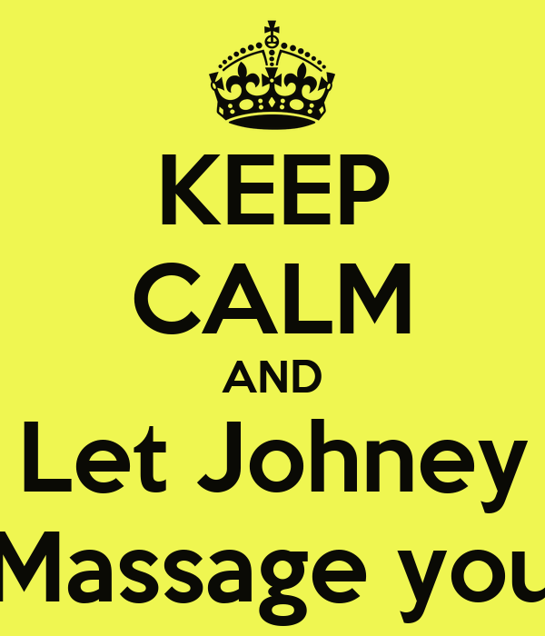 KEEP CALM AND Let Johney Massage you