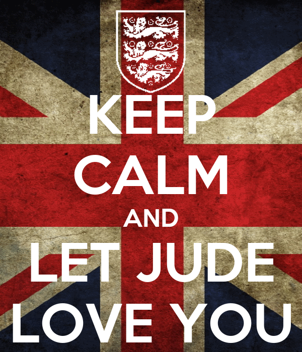 KEEP CALM AND LET JUDE LOVE YOU