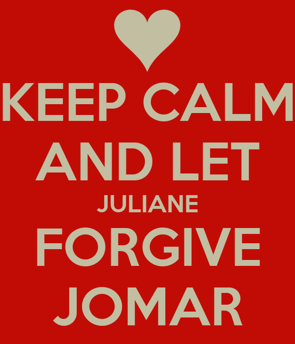 KEEP CALM AND LET JULIANE FORGIVE JOMAR