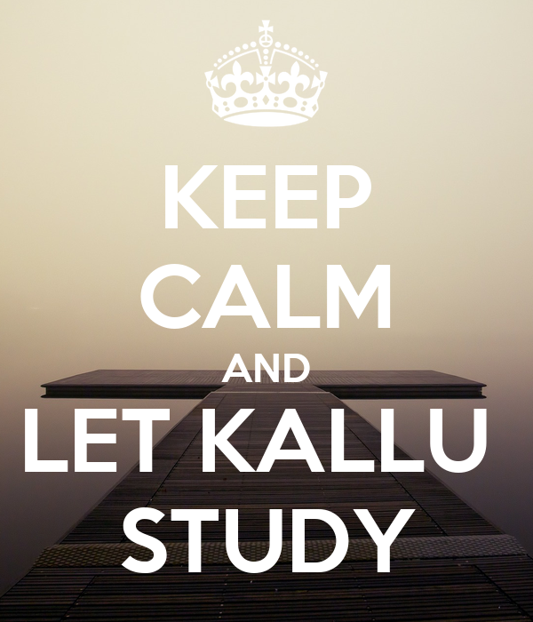 KEEP CALM AND LET KALLU  STUDY