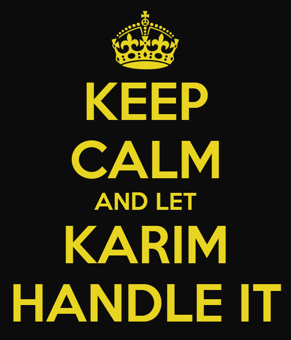 KEEP CALM AND LET KARIM HANDLE IT