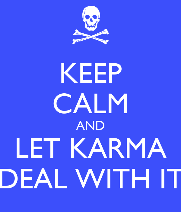 KEEP CALM AND LET KARMA DEAL WITH IT