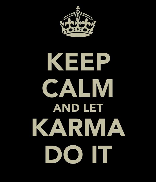 KEEP CALM AND LET KARMA DO IT