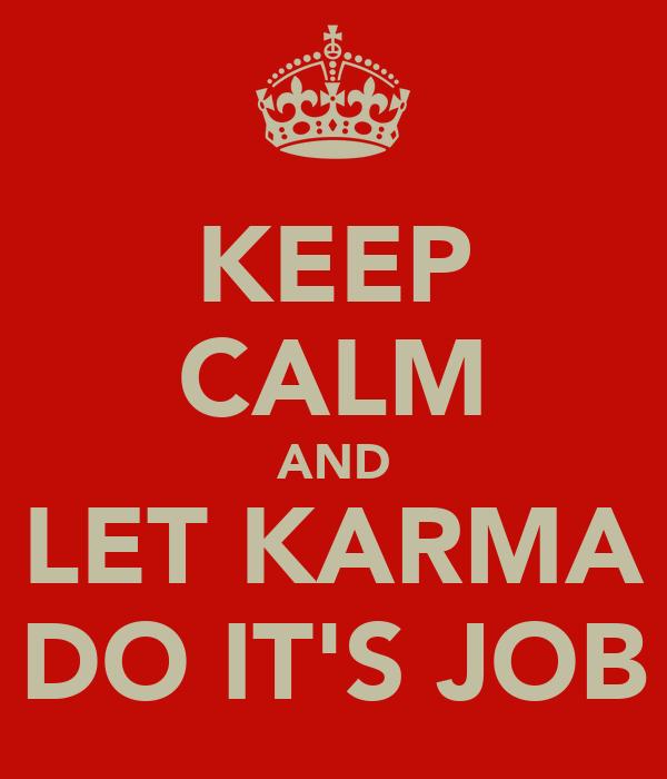 KEEP CALM AND LET KARMA DO IT'S JOB