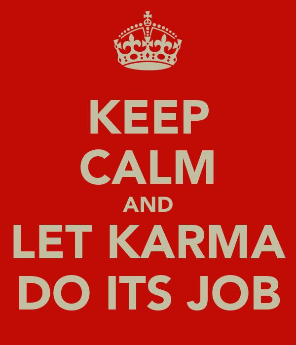KEEP CALM AND LET KARMA DO ITS JOB