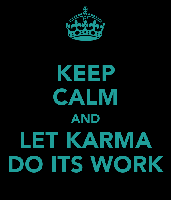 KEEP CALM AND LET KARMA DO ITS WORK