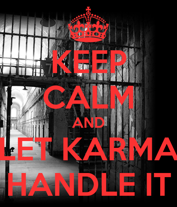 KEEP CALM AND LET KARMA HANDLE IT