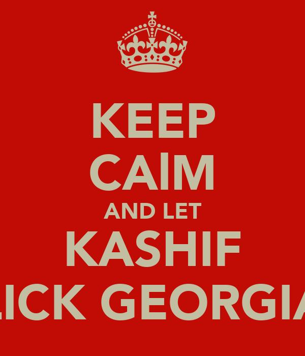 KEEP CAlM AND LET KASHIF LICK GEORGIA