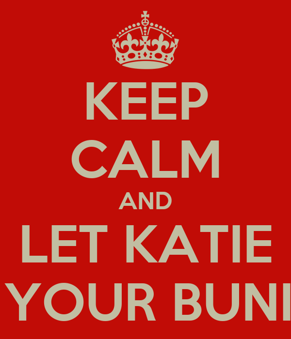 KEEP CALM AND LET KATIE RUB YOUR BUNIONS
