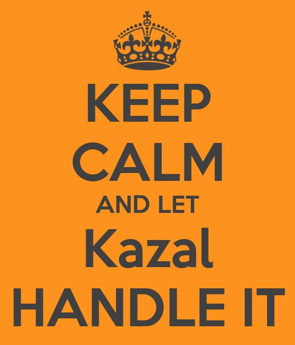 KEEP CALM AND LET Kazal HANDLE IT