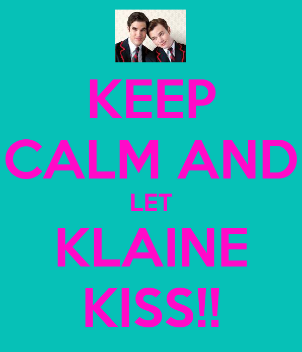 KEEP CALM AND LET KLAINE KISS!!