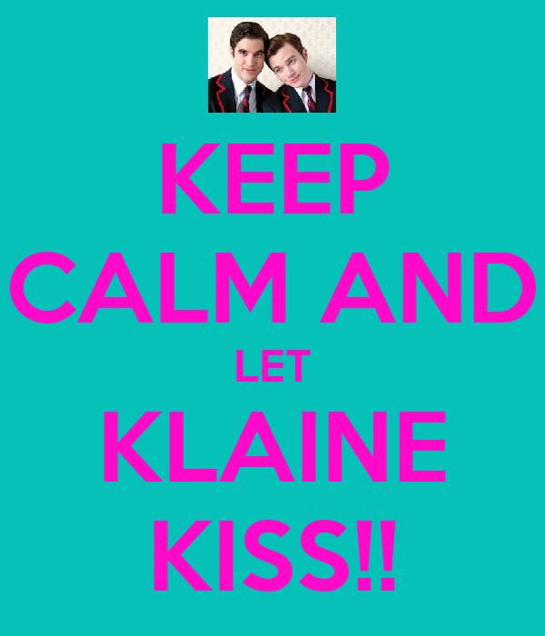 KEEP CALM AND LET KLAINE KISS!!