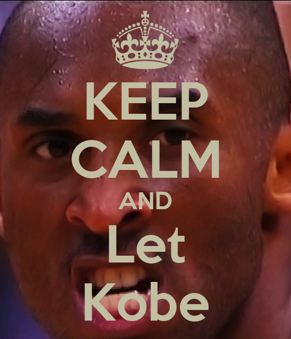 KEEP CALM AND Let Kobe