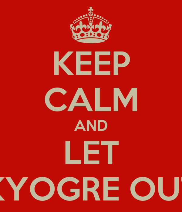 KEEP CALM AND LET KYOGRE OUT