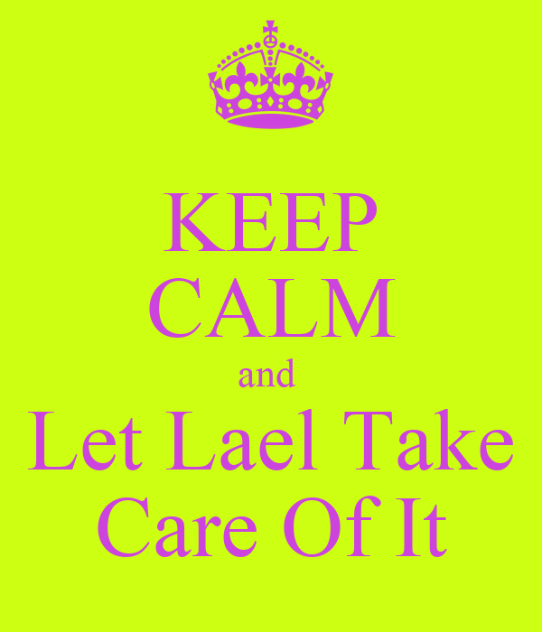 KEEP CALM and  Let Lael Take Care Of It
