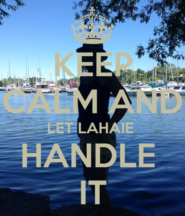 KEEP CALM AND LET LAHAIE  HANDLE  IT